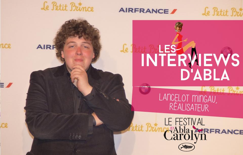 Festival de Cannes: rencontre avec Lancelot Mingau, réalisateur