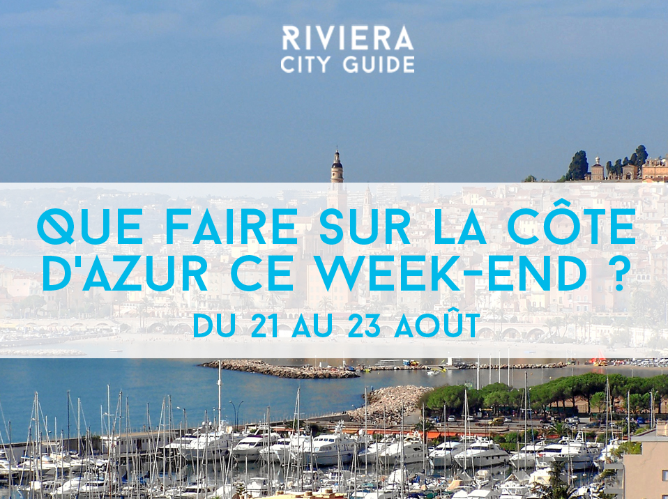 Que faire sur la Côte d'Azur ce week-end ? #12 du 21 au 23 Août 2015