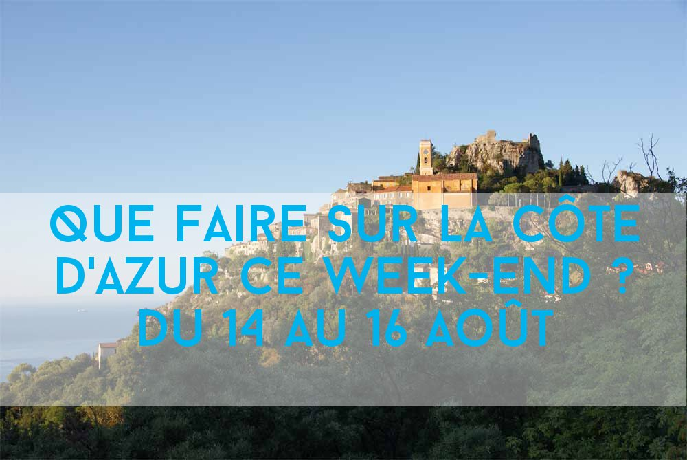 Que faire sur la Côte d'Azur ce week-end? #11 du 14 au 16 Août 2015