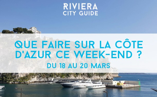 Que faire sur la Côte d'Azur ce week-end? Du 18 au 20 mars
