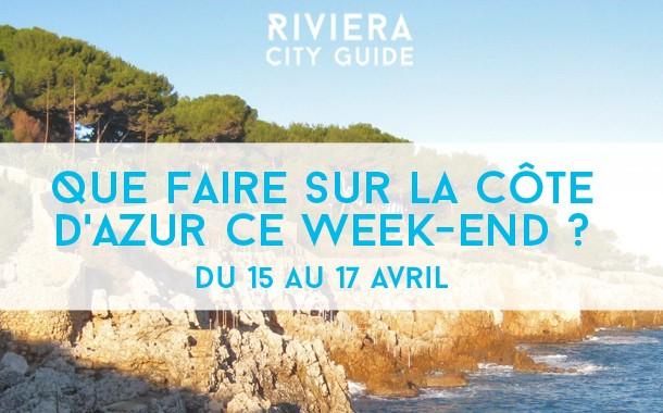 Que faire sur la Côte d'Azur ce week-end? Du 15 au 17 avril