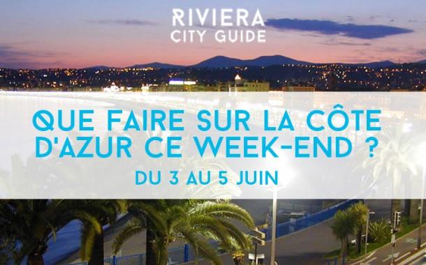 Que faire sur la Côte d'Azur ce week-end ? du 3 au 5 juin 2016