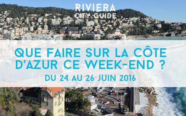 Que faire sur la Côte d'Azur ce week-end ? Du 24 au 26 juin 2016