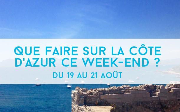 Que faire sur la Côte d'Azur ce week-end ? du 19 au 21 août 2016