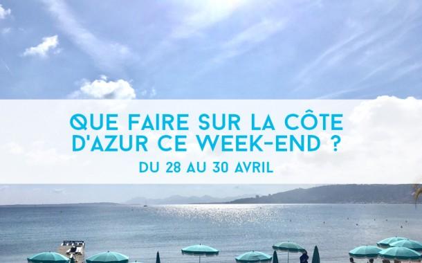 Que faire sur la Côte d'Azur ce week-end? Du 28 au 30 avril 2017